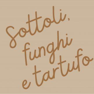 SOTTOLI FUNGHI E TARTUFO